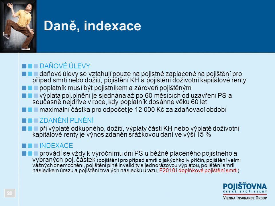 Daně, indexace DAŇOVÉ ÚLEVY daňové úlevy se vztahují pouze na pojistné zaplacené na pojištění pro případ smrti nebo dožití, pojištění KH a pojištění d