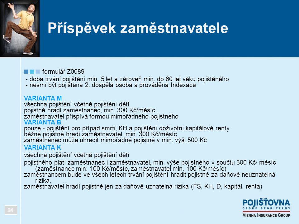 Příspěvek zaměstnavatele formulář Z0089 - doba trvání pojištění min. 5 let a zároveň min. do 60 let věku pojištěného - nesmí být pojištěna 2. dospělá