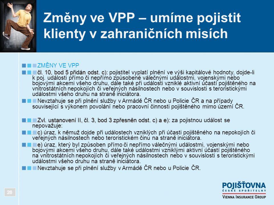 Změny ve VPP – umíme pojistit klienty v zahraničních misích ZMĚNY VE VPP čl. 10, bod 5 přidán odst. c): čl. 10, bod 5 přidán odst. c): pojistitel vypl