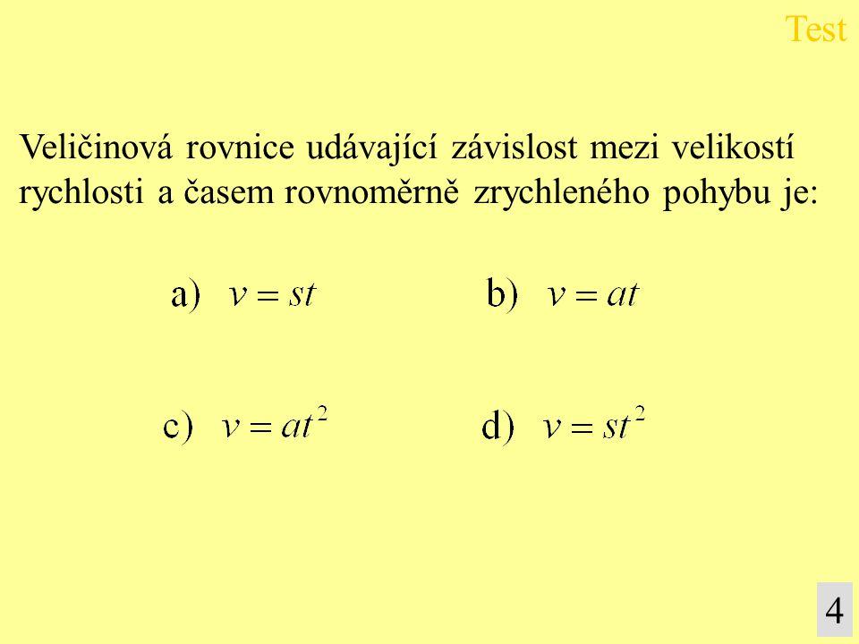 Test 5 Veličinová rovnice udávající závislost mezi dráhou a časem rovnoměrně zrychleného pohybu je: