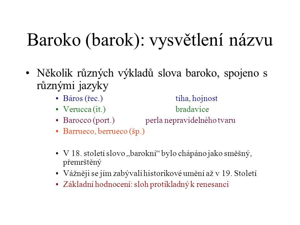 Baroko (barok): vysvětlení názvu Několik různých výkladů slova baroko, spojeno s různými jazyky Báros (řec.)tíha, hojnost Verucca (it.)bradavice Baroc