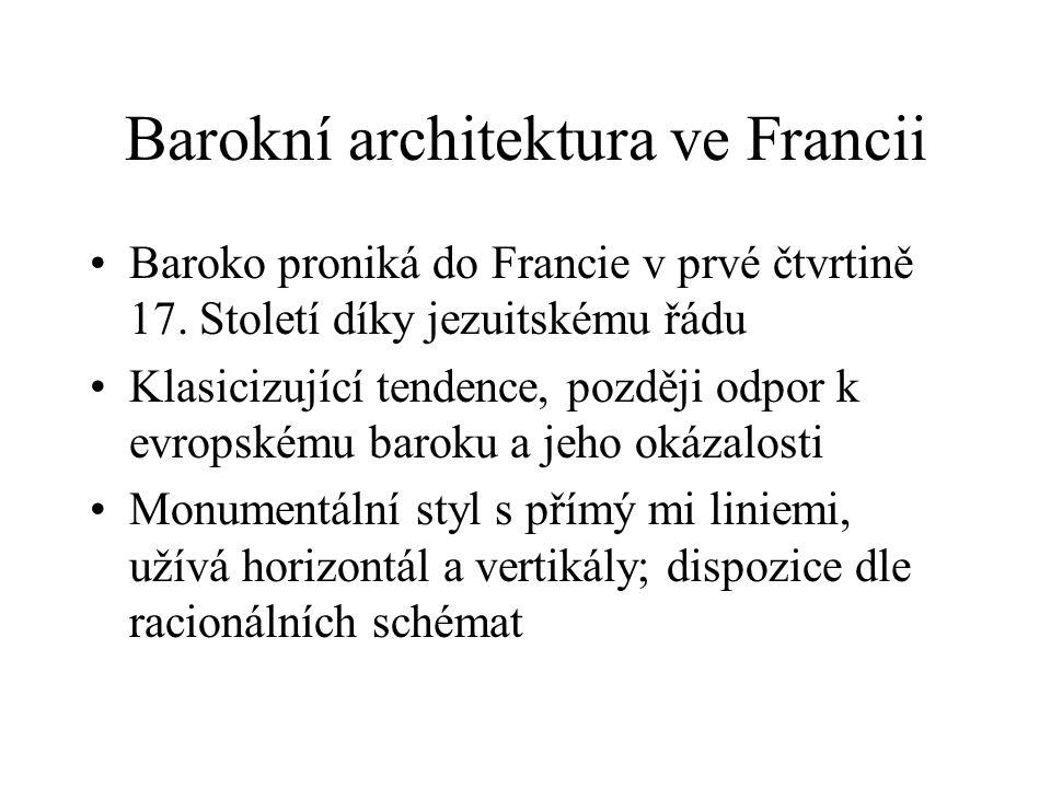 Barokní architektura ve Francii Baroko proniká do Francie v prvé čtvrtině 17. Století díky jezuitskému řádu Klasicizující tendence, později odpor k ev