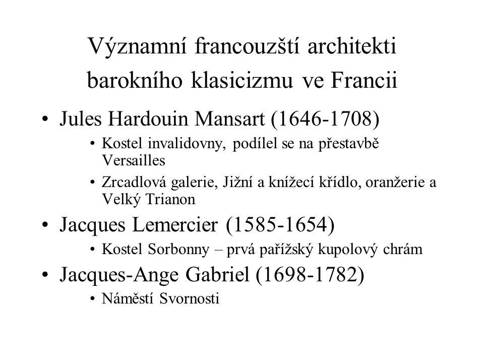 Významní francouzští architekti barokního klasicizmu ve Francii Jules Hardouin Mansart (1646-1708) Kostel invalidovny, podílel se na přestavbě Versail