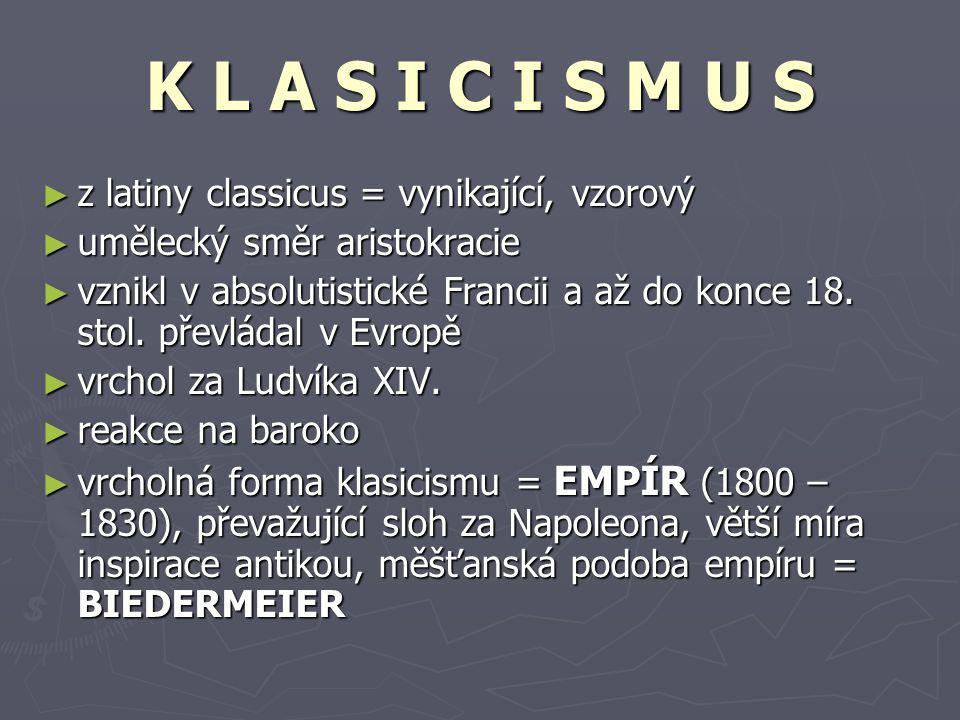 K L A S I C I S M U S ►z►z►z►z latiny classicus = vynikající, vzorový ►u►u►u►umělecký směr aristokracie ►v►v►v►vznikl v absolutistické Francii a až do