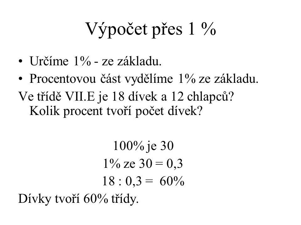 Výpočet přes 1 % Určíme 1% - ze základu.Procentovou část vydělíme 1% ze základu.