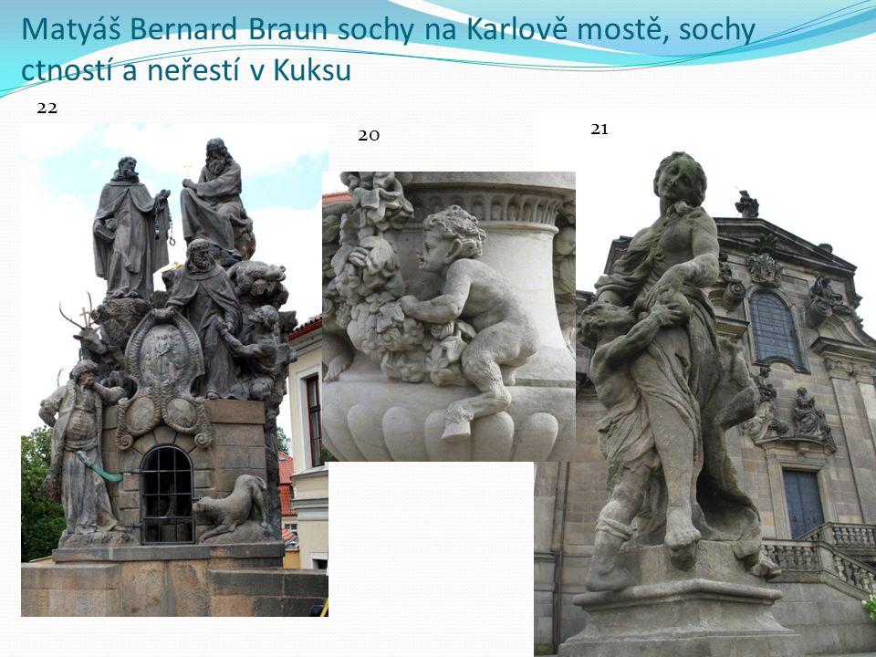 Matyáš Bernard Braun sochy na Karlově mostě, sochy ctností a neřestí v Kuksu 22 21 20