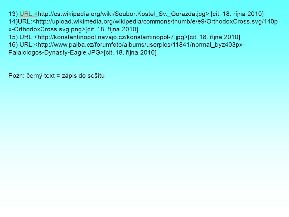 13) URL: [cit. 18. října 2010]URL:< 14)URL: [cit. 18. října 2010] 15) URL: [cit. 18. října 2010] 16) URL: [cit. 18. října 2010] Pozn: černý text = záp