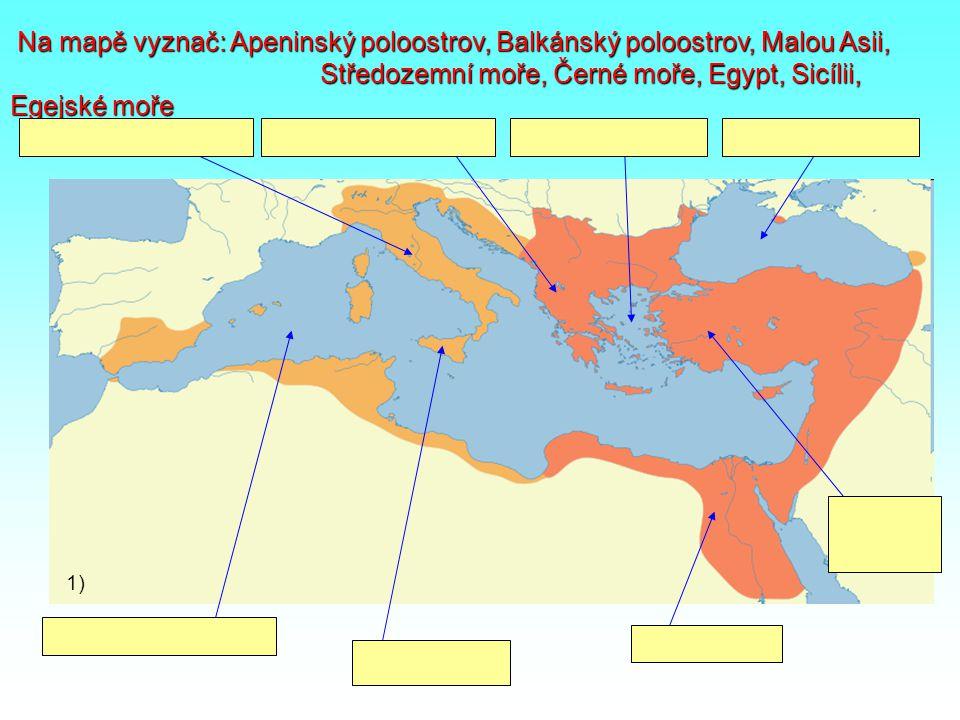 Na mapě vyznač: Apeninský poloostrov, Balkánský poloostrov, Malou Asii, Středozemní moře, Černé moře, Egypt, Sicílii, Egejské moře Na mapě vyznač: Ape