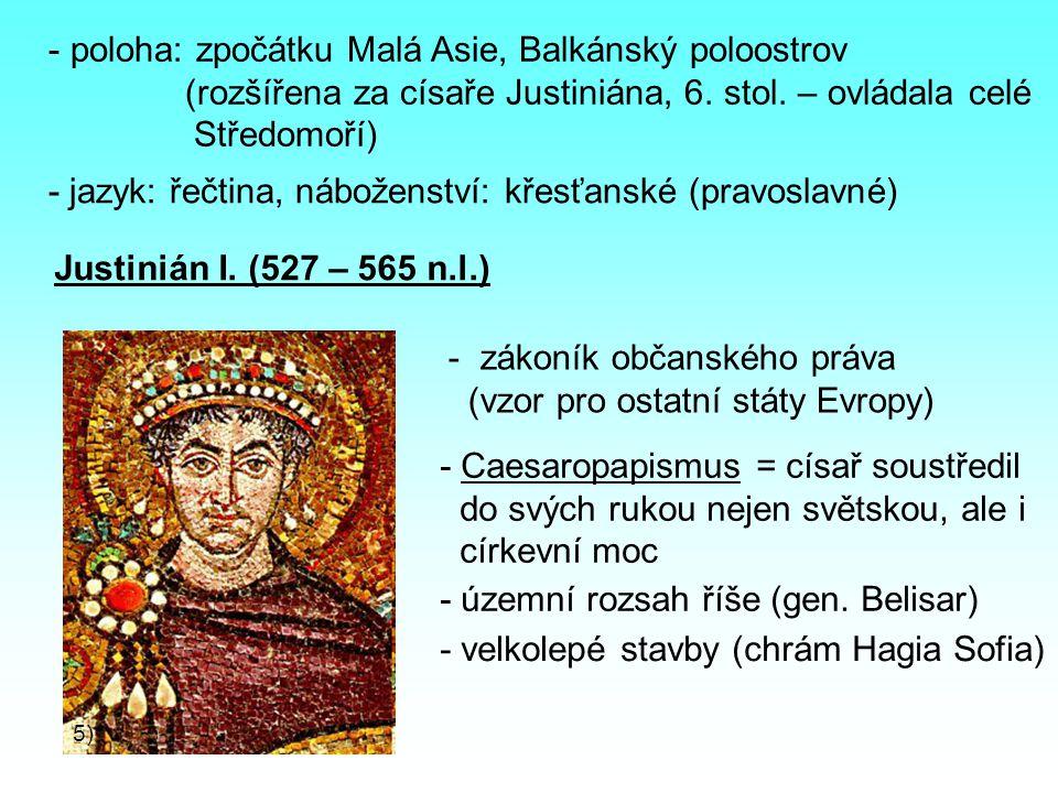 - poloha: zpočátku Malá Asie, Balkánský poloostrov (rozšířena za císaře Justiniána, 6. stol. – ovládala celé Středomoří) - jazyk: řečtina, náboženství