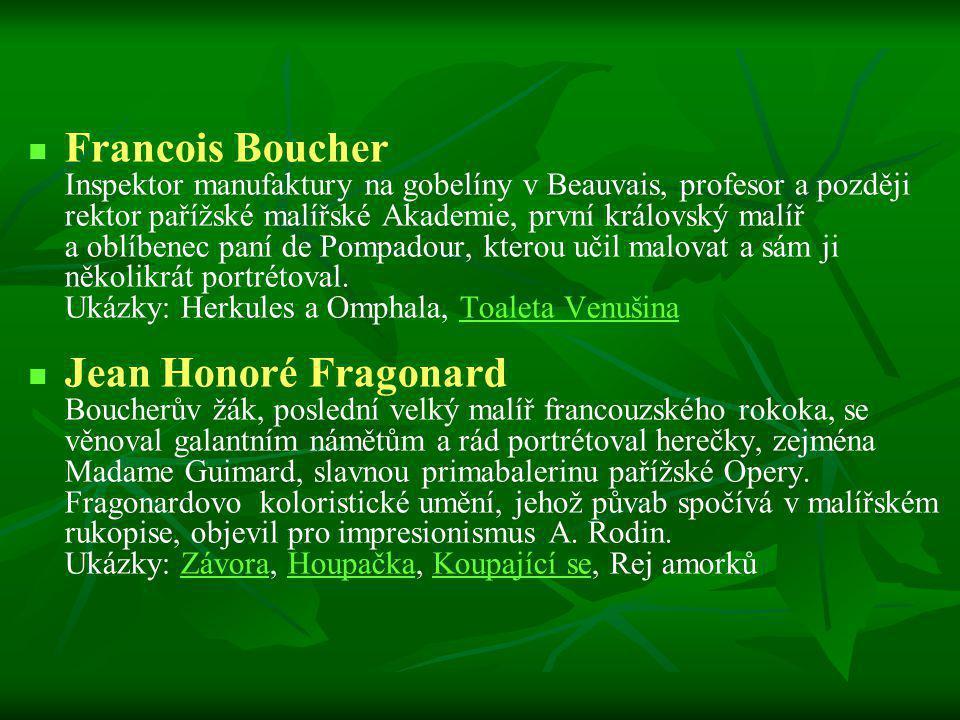 Francois Boucher Inspektor manufaktury na gobelíny v Beauvais, profesor a později rektor pařížské malířské Akademie, první královský malíř a oblíbenec