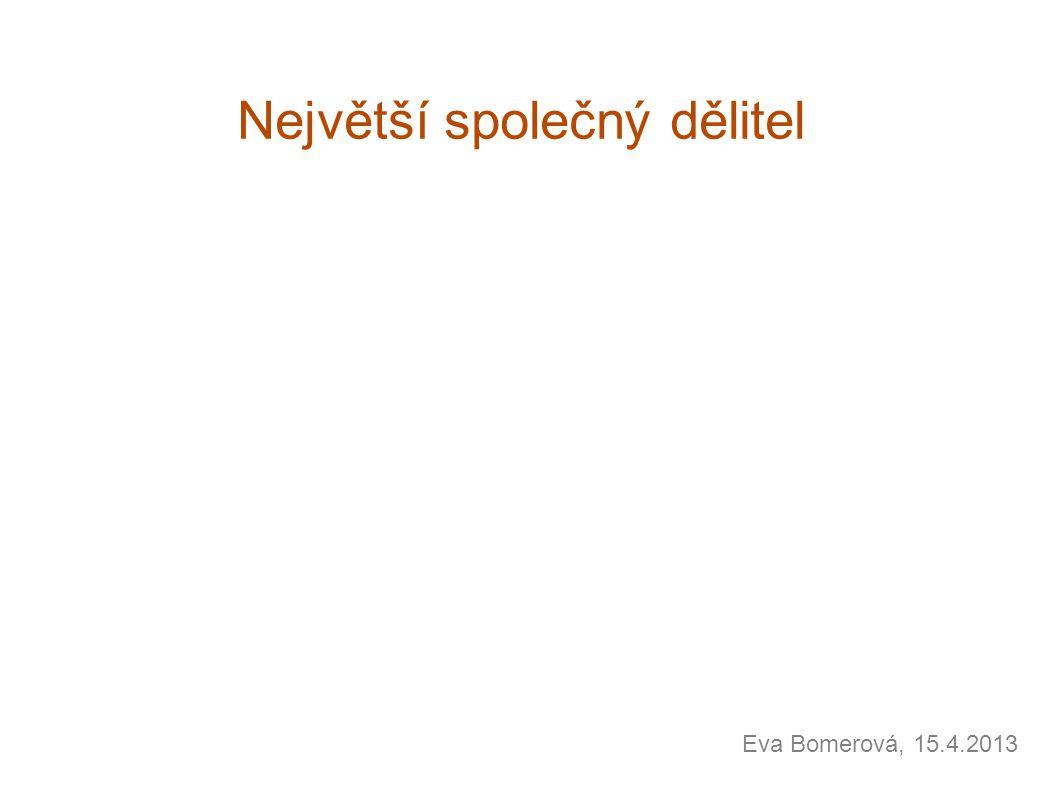 Největší společný dělitel Eva Bomerová, 15.4.2013