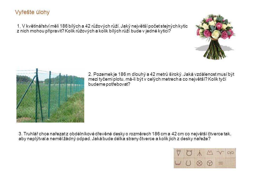 Vyřešte úlohy 1. V květinářství měli 186 bílých a 42 růžových růží. Jaký největší počet stejných kytic z nich mohou připravit? Kolik růžových a kolik