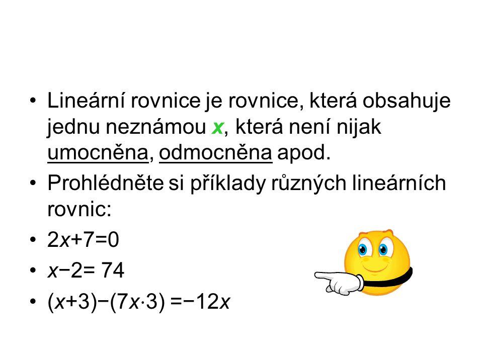 Lineární rovnice je rovnice, která obsahuje jednu neznámou x, která není nijak umocněna, odmocněna apod. Prohlédněte si příklady různých lineárních ro