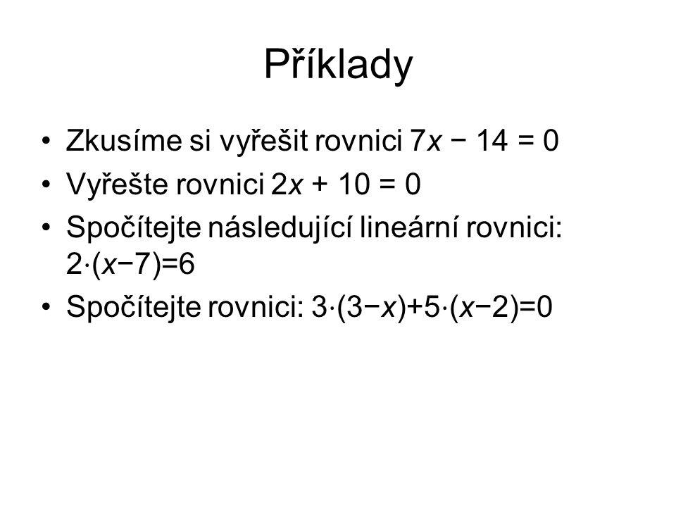 Příklady Zkusíme si vyřešit rovnici 7x − 14 = 0 Vyřešte rovnici 2x + 10 = 0 Spočítejte následující lineární rovnici: 2 ⋅ (x−7)=6 Spočítejte rovnici: 3
