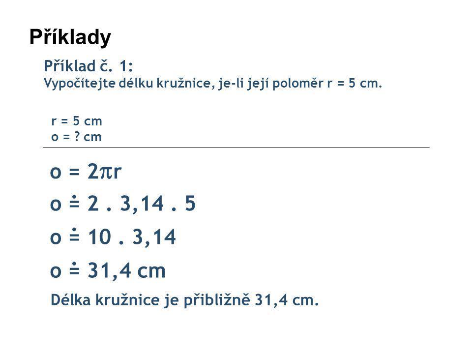 Příklady Příklad č.1: Vypočítejte délku kružnice, je-li její poloměr r = 5 cm.