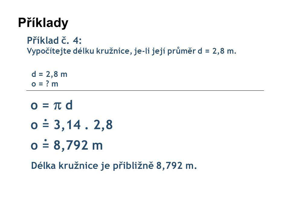 Příklady Příklad č.4: Vypočítejte délku kružnice, je-li její průměr d = 2,8 m.