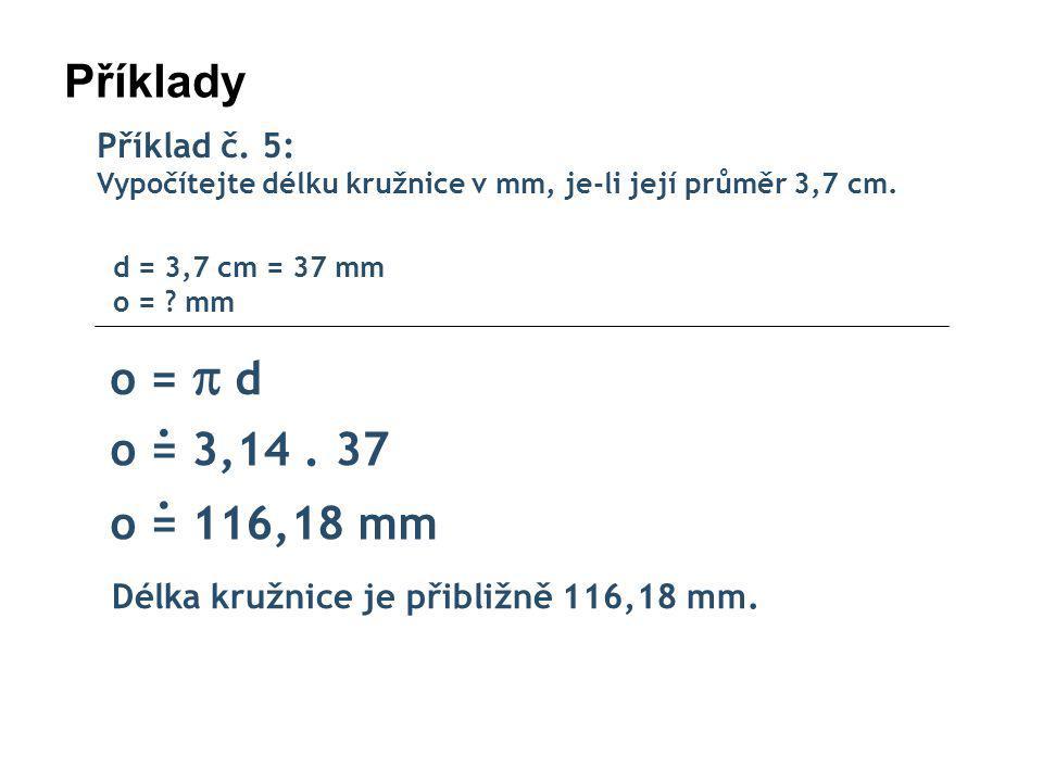 Příklady Příklad č.5: Vypočítejte délku kružnice v mm, je-li její průměr 3,7 cm.