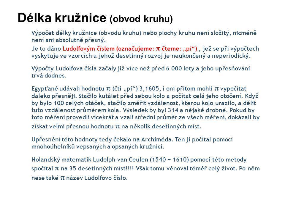 http://www.walter-fendt.de/m14cz/piberechnung_cz.htm Délka kružnice (obvod kruhu) Otevři si stránku ukrytou pod následujícím odkazem a můžeš se s postupem Ludolpha van Ceulena seznámit podrobněji: