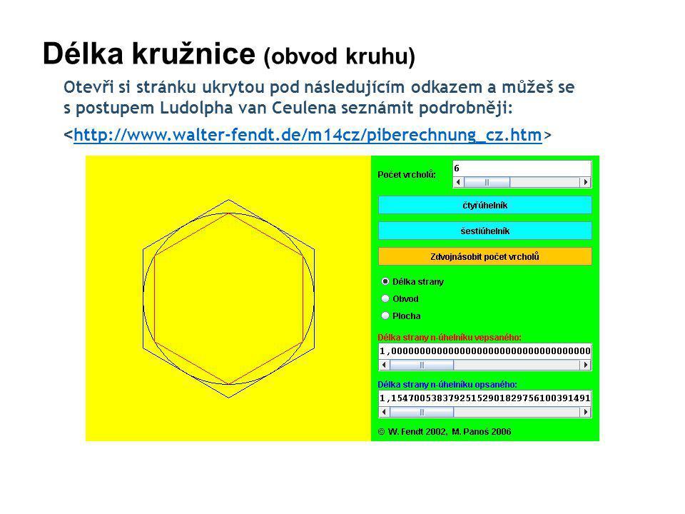 http://ok1ike.c-a-v.com/soubory/ludolf.htm Délka kružnice (obvod kruhu) Otevři si stránku ukrytou pod následujícím odkazem a můžeš se podívat na prvních 40 000 míst: