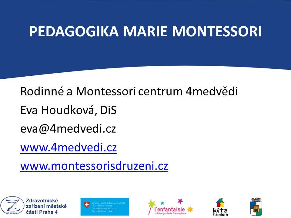 PEDAGOGIKA MARIE MONTESSORI Rodinné a Montessori centrum 4medvědi Eva Houdková, DiS eva@4medvedi.cz www.4medvedi.cz www.montessorisdruzeni.cz PEDAGOGI