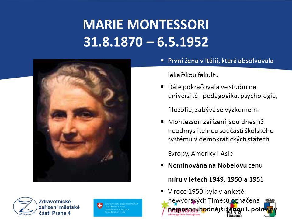MARIE MONTESSORI 31.8.1870 – 6.5.1952  První žena v Itálii, která absolvovala lékařskou fakultu  Dále pokračovala ve studiu na univerzitě - pedagogi