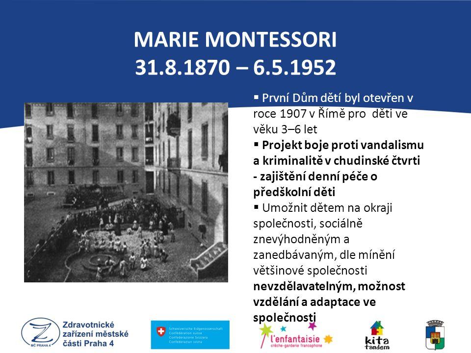 MARIE MONTESSORI 31.8.1870 – 6.5.1952  První Dům dětí byl otevřen v roce 1907 v Římě pro děti ve věku 3–6 let  Projekt boje proti vandalismu a krimi