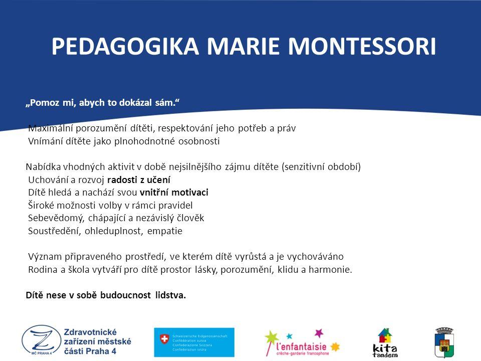 """PEDAGOGIKA MARIE MONTESSORI """"Pomoz mi, abych to dokázal sám."""" Maximální porozumění dítěti, respektování jeho potřeb a práv Vnímání dítěte jako plnohod"""