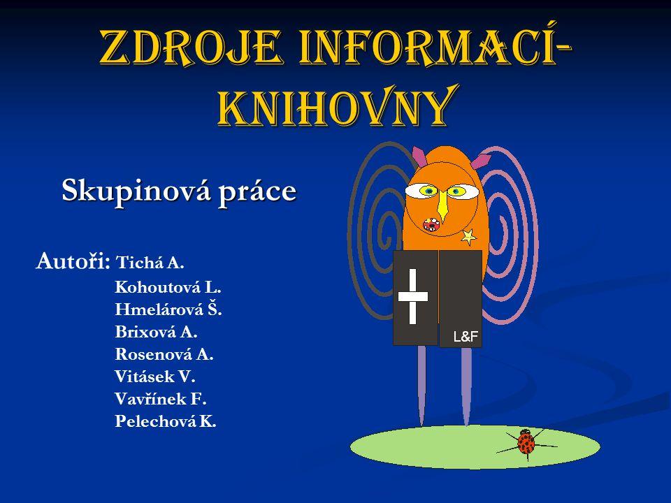Zdroje informací- Knihovny Skupinová práce Skupinová práce Autoři: Tichá A.