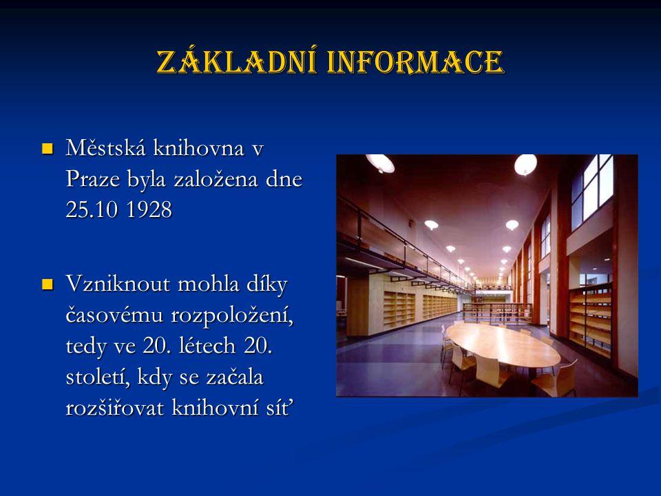 Základní informace Městská knihovna v Praze byla založena dne 25.10 1928 Městská knihovna v Praze byla založena dne 25.10 1928 Vzniknout mohla díky časovému rozpoložení, tedy ve 20.