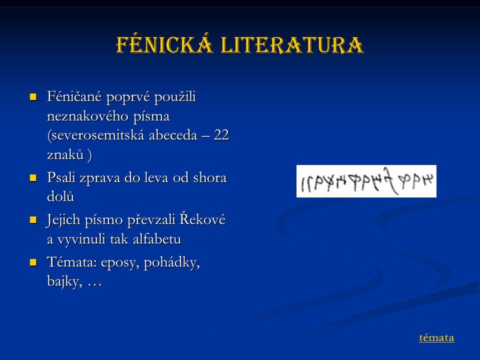 Fénická literatura Féničané poprvé použili neznakového písma (severosemitská abeceda – 22 znaků ) Féničané poprvé použili neznakového písma (severosemitská abeceda – 22 znaků ) Psali zprava do leva od shora dolů Psali zprava do leva od shora dolů Jejich písmo převzali Řekové a vyvinuli tak alfabetu Jejich písmo převzali Řekové a vyvinuli tak alfabetu Témata: eposy, pohádky, bajky, … Témata: eposy, pohádky, bajky, … témata