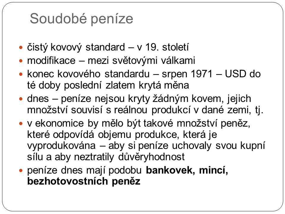 Soudobé peníze čistý kovový standard – v 19. století modifikace – mezi světovými válkami konec kovového standardu – srpen 1971 – USD do té doby posled