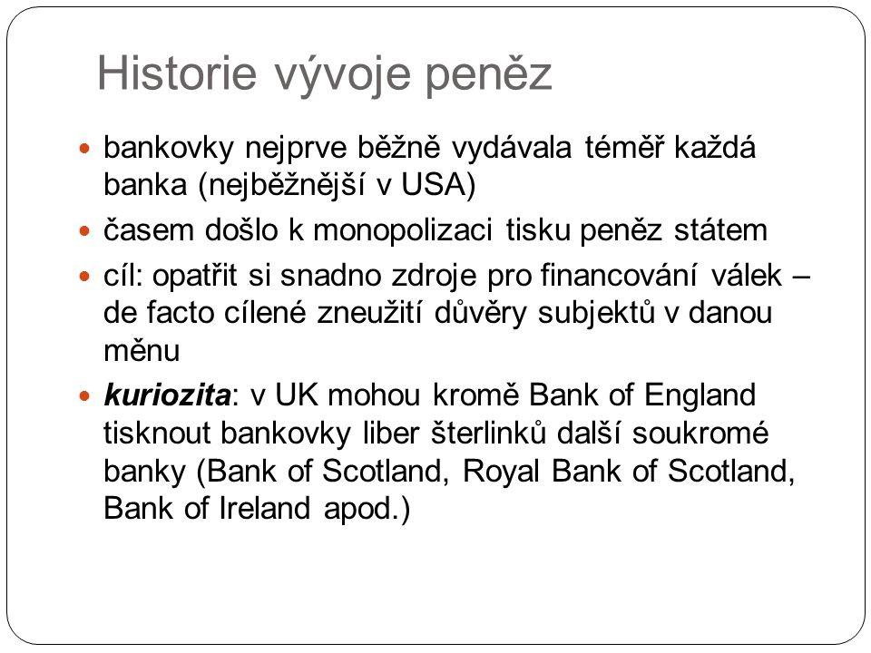 bankovky nejprve běžně vydávala téměř každá banka (nejběžnější v USA) časem došlo k monopolizaci tisku peněz státem cíl: opatřit si snadno zdroje pro