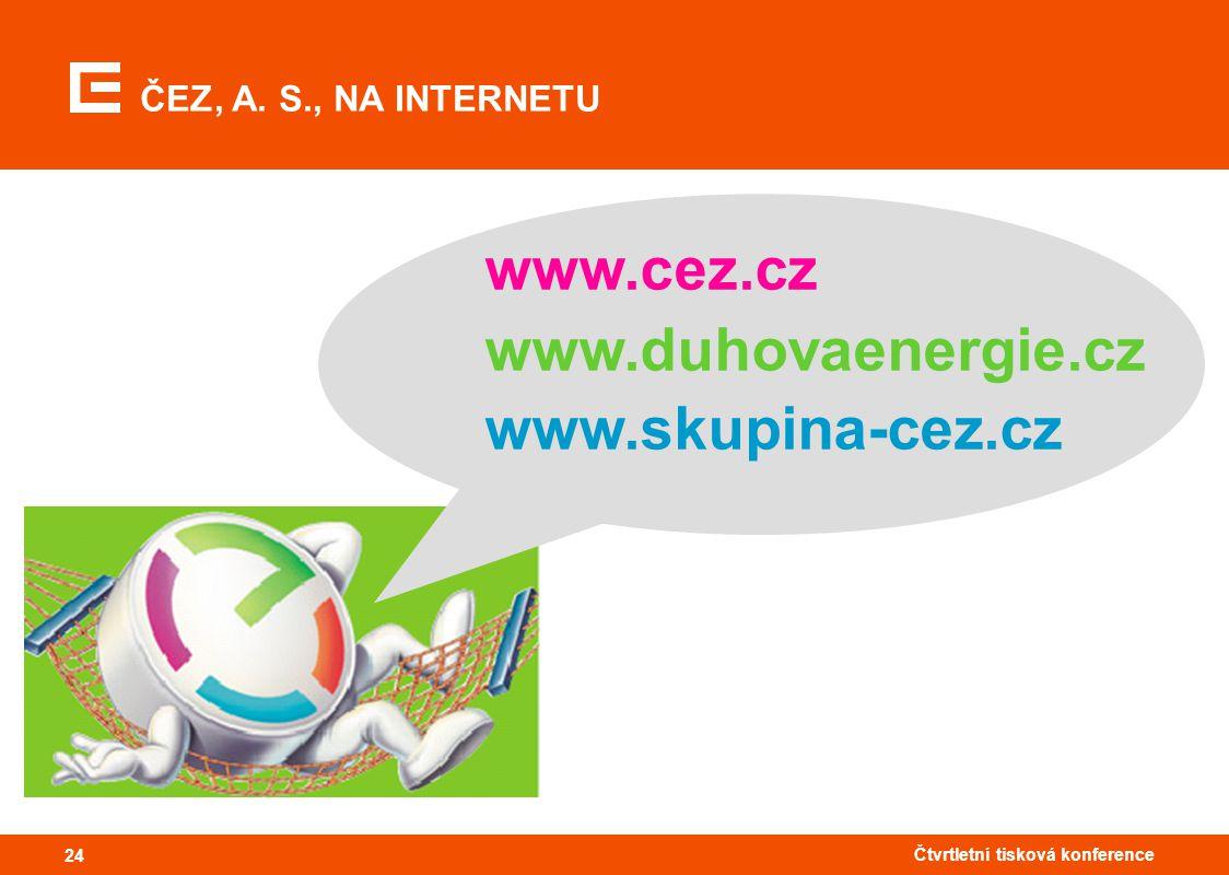24 Čtvrtletní tisková konference 24 www.cez.cz www.duhovaenergie.cz www.skupina-cez.cz ČEZ, A. S., NA INTERNETU