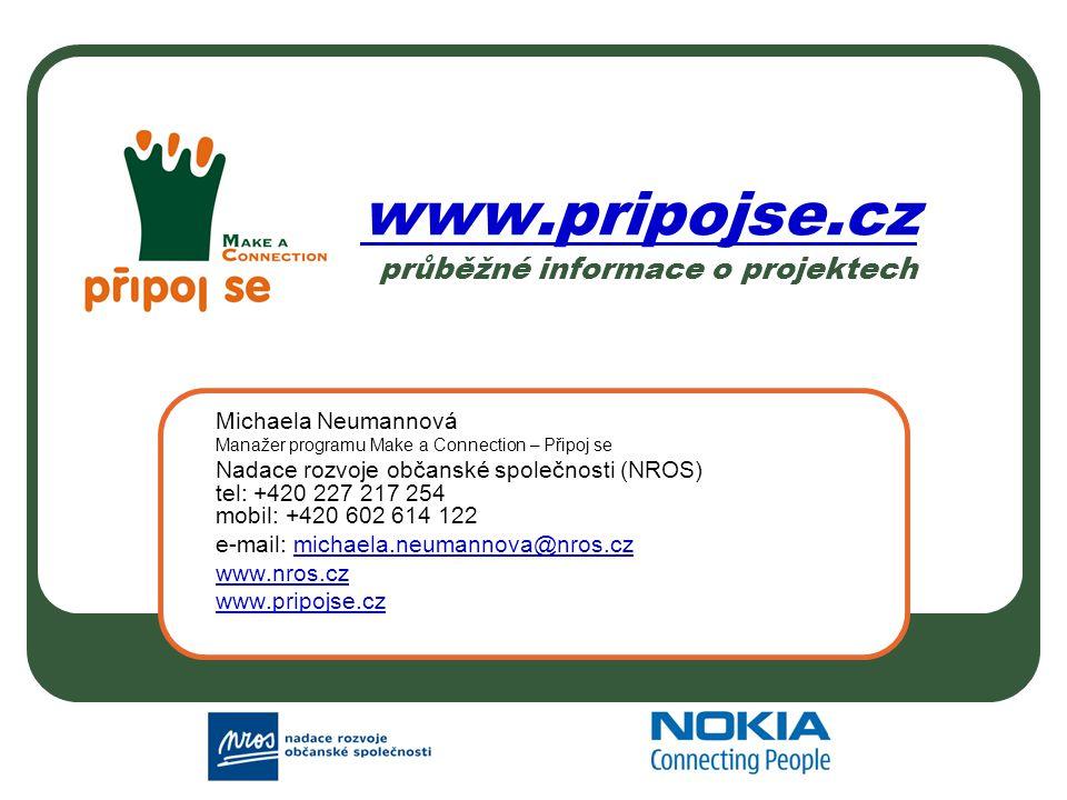 www.pripojse.cz www.pripojse.cz průběžné informace o projektech Michaela Neumannová Manažer programu Make a Connection – Připoj se Nadace rozvoje občanské společnosti (NROS) tel: +420 227 217 254 mobil: +420 602 614 122 e-mail: michaela.neumannova@nros.czmichaela.neumannova@nros.cz www.nros.cz www.pripojse.cz