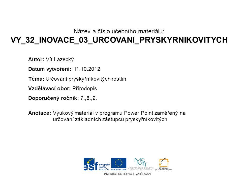 Název a číslo učebního materiálu: VY_32_INOVACE_03_URCOVANI_PRYSKYRNIKOVITYCH Anotace:Výukový materiál v programu Power Point zaměřený na určování zák