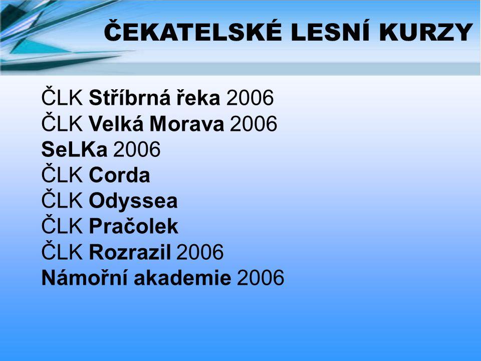 ČEKATELSKÉ LESNÍ KURZY ČLK Stříbrná řeka 2006 ČLK Velká Morava 2006 SeLKa 2006 ČLK Corda ČLK Odyssea ČLK Pračolek ČLK Rozrazil 2006 Námořní akademie 2006
