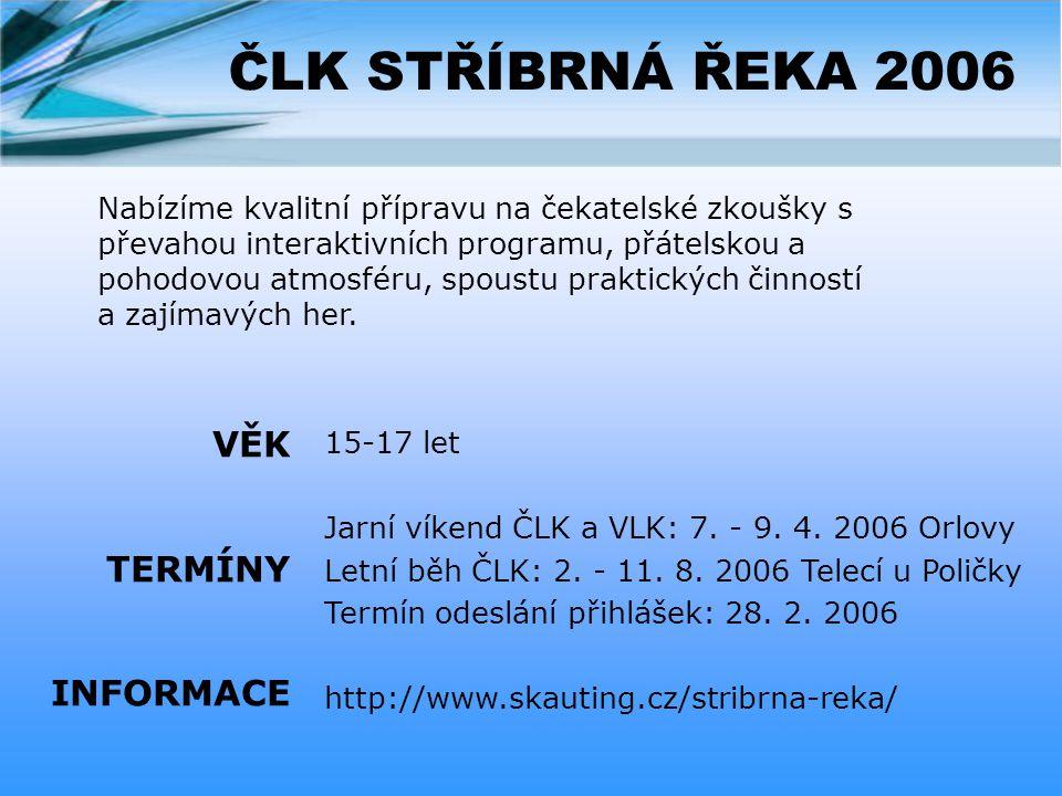 ČLK STŘÍBRNÁ ŘEKA 2006 15-17 let Jarní víkend ČLK a VLK: 7.