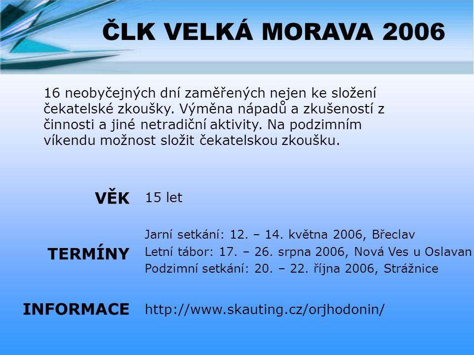 ČLK VELKÁ MORAVA 2006 15 let Jarní setkání: 12.– 14.