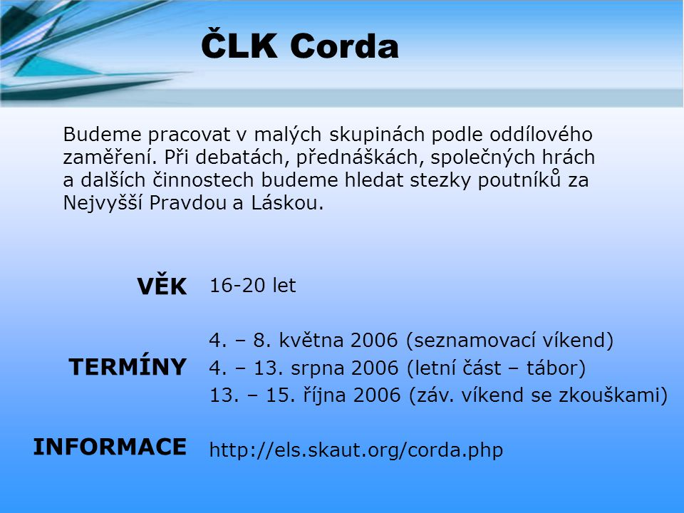 ČLK Corda 16-20 let 4.– 8. května 2006 (seznamovací víkend) 4.