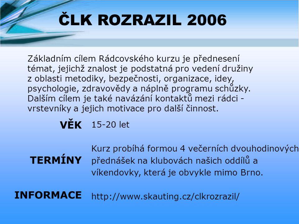 ČLK ROZRAZIL 2006 15-20 let Kurz probíhá formou 4 večerních dvouhodinových přednášek na klubovách našich oddílů a víkendovky, která je obvykle mimo Brno.