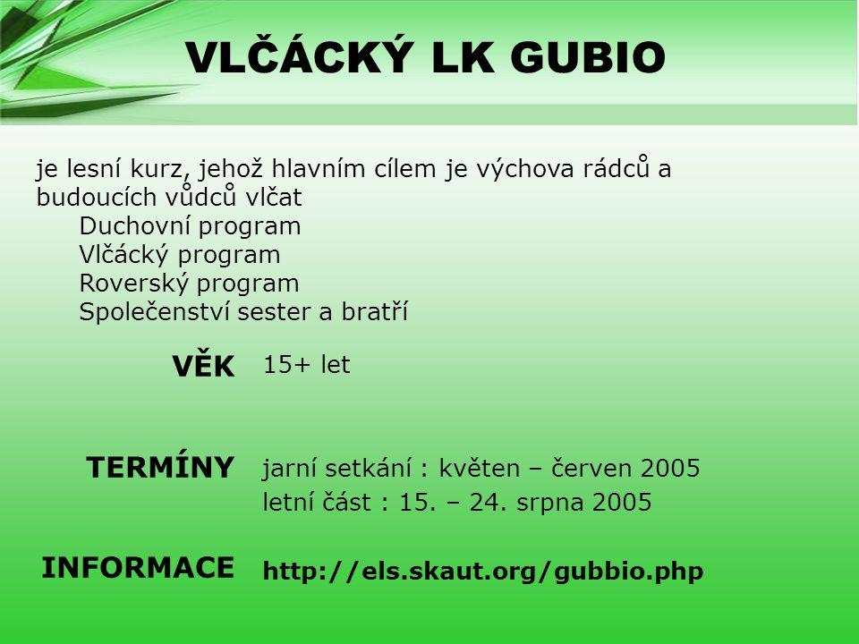 VLČÁCKÝ LK GUBIO 15+ let jarní setkání : květen – červen 2005 letní část : 15.