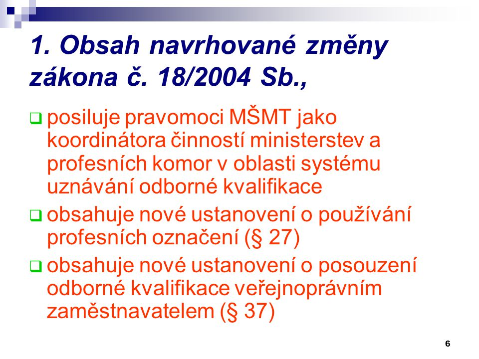 6 1. Obsah navrhované změny zákona č. 18/2004 Sb.,  posiluje pravomoci MŠMT jako koordinátora činností ministerstev a profesních komor v oblasti syst