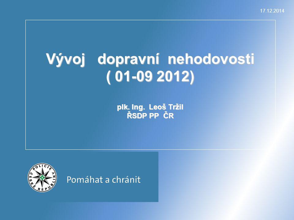 17.12.2014 Vývoj dopravní nehodovosti ( 01-09 2012) plk. Ing. Leoš Tržil ŘSDP PP ČR
