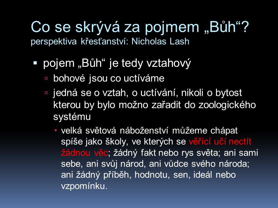 """Co se skrývá za pojmem """"Bůh""""? perspektiva křesťanství: Nicholas Lash  pojem """"Bůh"""" je tedy vztahový  bohové jsou co uctíváme  jedná se o vztah, o uc"""