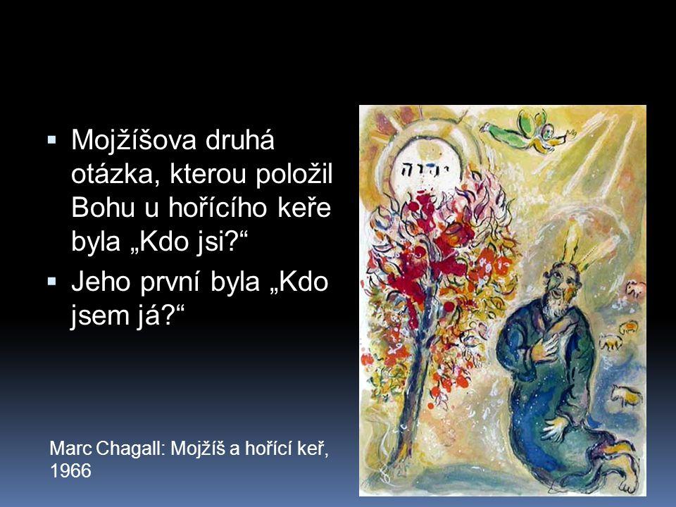 """ Mojžíšova druhá otázka, kterou položil Bohu u hořícího keře byla """"Kdo jsi?""""  Jeho první byla """"Kdo jsem já?"""" Marc Chagall: Mojžíš a hořící keř, 1966"""