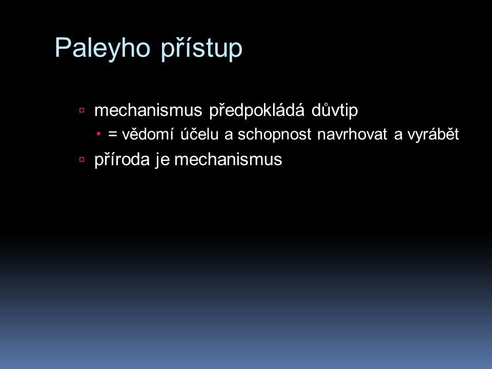 Paleyho přístup  mechanismus předpokládá důvtip  = vědomí účelu a schopnost navrhovat a vyrábět  příroda je mechanismus