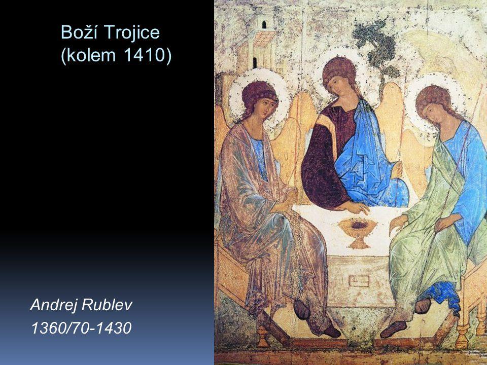 Boží Trojice (kolem 1410) Andrej Rublev 1360/70-1430