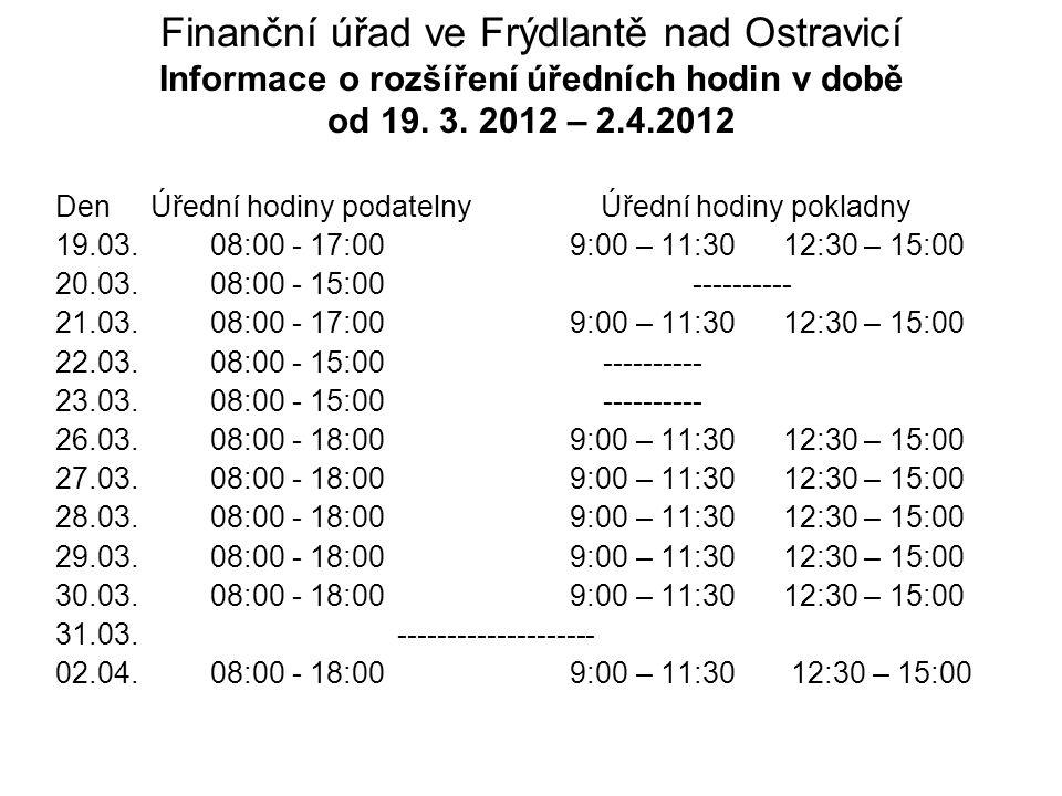 Finanční úřad ve Frýdlantě nad Ostravicí Informace o rozšíření úředních hodin v době od 19.