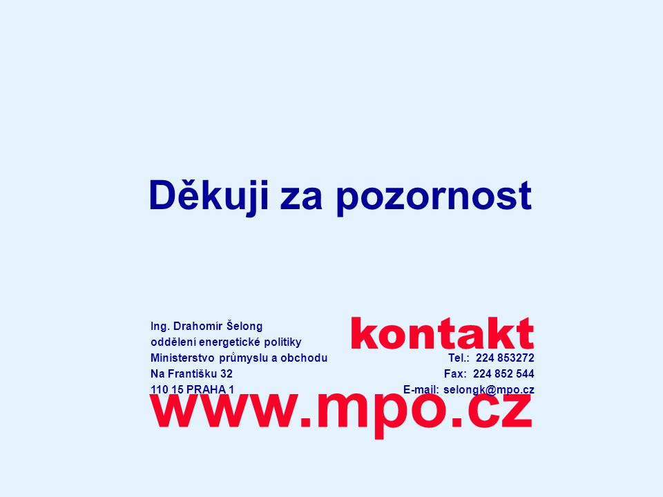 kontakt www.mpo.cz Děkuji za pozornost Ing. Drahomír Šelong oddělení energetické politiky Ministerstvo průmyslu a obchodu Na Františku 32 110 15 PRAHA