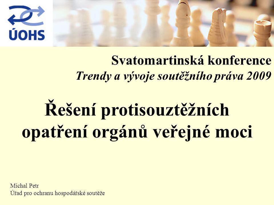 Svatomartinská konference Trendy a vývoje soutěžního práva 2009 Michal Petr Úřad pro ochranu hospodářské soutěže Řešení protisouztěžních opatření orgánů veřejné moci